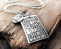 """This beautiful necklace reads """"May my heart all ways be open to little birds who are the secrets of living"""" from ee cummings. This would be a wonderful gift to give yourself or someone else who needs to be reminded to keep their heart open. Love!"""
