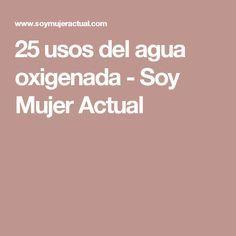 25 usos del agua oxigenada - Soy Mujer Actual