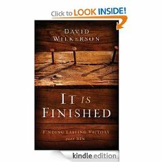 It Is Finished: Finding Lasting Victory Over Sin by David Wilkerson. $10.25. 208 pages. Publisher: Chosen Books (April 1, 2013)