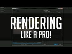 Rendering Like A Pro! - Best Video Render Settings for Youtube and Archive