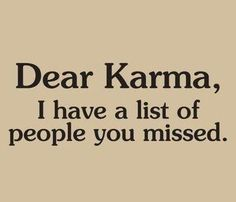 Karma. they'll get theirs...