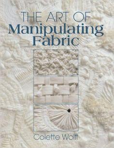 The Art of Manipulating Fabric: Amazon.de: Colette Wolff: Fremdsprachige Bücher