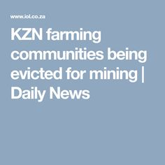 KZN farming communities being evicted for mining | Daily News