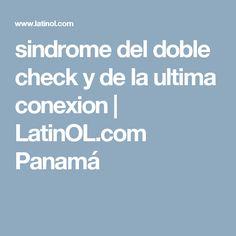 sindrome del doble check y de la ultima conexion   LatinOL.com Panamá