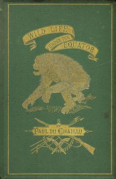 Wild Life under the Equator by Paul du Chaillu, New York: Harper and Brothers, 1869