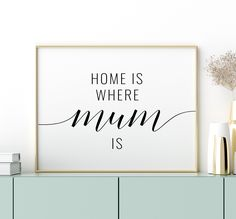 Home Is Where Mum Is Printable Art, Mum Gift, Mum Quotes Print, Inspirational Wall Art, Mothers Day Gift, Mum Present *Instant Download* Presents For Mum, Gifts For Mum, Printing Websites, Online Printing, Printable Art, Printables, Office Printers, Laundry Signs, Inspirational Wall Art