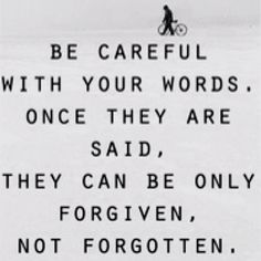 be careful with your words.. +++For more quotes about #life and #wisdom, visit http://www.quotesarelife.com/