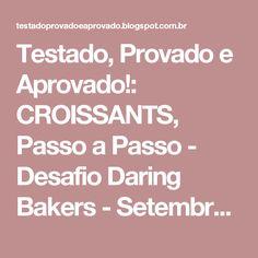 Testado, Provado e Aprovado!: CROISSANTS, Passo a Passo - Desafio Daring Bakers - Setembro / 2011