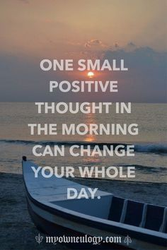 That's why you should wake up every day with positive thoughts.