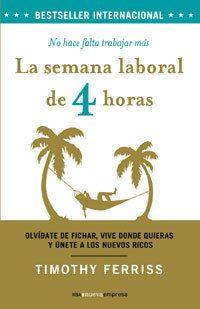 La semana laboral de 4 horas: no hace falta trabajar más / Timothy Ferris | Novedades de la Biblioteca de Turismo y Finanzas, Universidad de Sevilla | Scoop.it