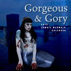 Gorgeous and Gory 2013 Zombie Mermaid Calendar