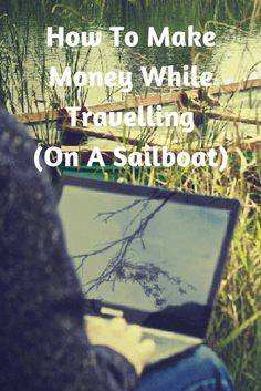 Here's 13 ways to make money on the road, or on the water!