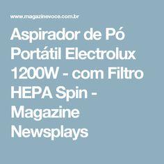 Aspirador de Pó Portátil Electrolux 1200W - com Filtro HEPA Spin - Magazine Newsplays
