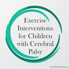 Exercise Interventions for Children with Cerebral Palsy: Disability and Rehabilitation published a systemic review to determine the effectiveness of active exercise interventions for improving gross motor activity/participation of school-aged, ambulant/semi-ambulant children with cerebral palsy.