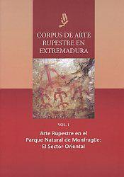 Corpus de arte rupestre en Extremadura. Vol. I, Arte rupestre en el Parque Natural de Monfragüe : el Sector Oriental / [coordinadores de la edición, Hipólito Collado Giraldo, José Julio García Arranz]