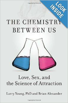 The Chemistry Between Us: Love, Sex, and the Science of Attraction: Larry Young PhD, Brian Alexander