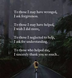 To those I may have wronged I ask forgiveness.. via (http://ift.tt/2nfQD1t)