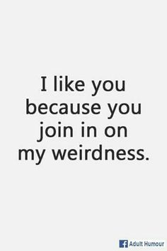 Best and Funny Friendship Quotes . Only for best friends - Quotes and Humor Best Funny Quotes Ever, Good Quotes, Inspirational Quotes, Weird Friends Quotes, I Like You Quotes, Random Quotes, Real Friends, Funny Weird Quotes, Quotes For Smile