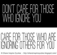 Donu0027t Care For Those Who Ignore You. Care For Those Who Are Ignoring Other  For You | Share Inspire Quotes   Inspiring Quotes | Love Quotes | Funny  Quotes ...