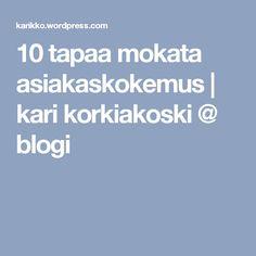 10 tapaa mokata asiakaskokemus | kari korkiakoski @ blogi