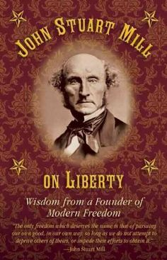 John Stuart Mill on Tyranny and Liberty: Wisdom from a Founder of Modern Freedom