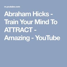 Abraham Hicks - Train Your Mind To ATTRACT - Amazing - YouTube