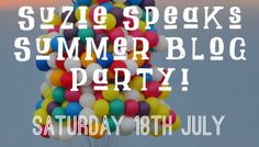 Suzie Speaks Summer Blog Party: Saturday 18th July!