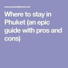Where to stay in Phuket (an epic guide with pros and cons)
