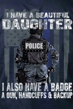 Now this would make quite a statement for all Law Enforcement Officer (LEO) dads. This will look good on a navy blue t-shirt or even gray or white T-shirt. All Police dads with daughter/daughters would definitely want to wear this. Cop Wife, Police Wife Life, Police Family, Police Wife Tattoo, Police Girlfriend, Cop Quotes, Police Quotes, Police Officer Quotes, Police Prayer