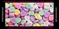 If moms could create their own candy conversation hearts for their husbands and kids, here's what they'd say...