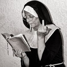 .If my mother would have joined the nunnery
