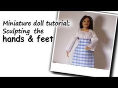 Polymer Clay Doll Tutorial Pt 3; Hands and Feet - YouTube