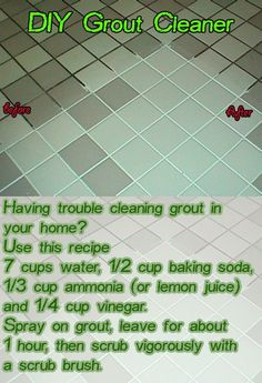 DIY Grout Cleaner Having trouble cleaning grout in your home? Use this recipe: 7 cups water, cup baking soda, cup ammonia (or lemon juice) and cup vinegar. Spray on grout, leave for about 1 hour, then scrub vigorously with a scrub brush. Household Cleaning Tips, Homemade Cleaning Products, Cleaning Recipes, House Cleaning Tips, Green Cleaning, Natural Cleaning Products, Cleaning Hacks, Cleaning Vinegar, Cleaning Spray