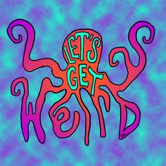 trippy psychedelic Octopus workaholics tie dye Let's get weird tect