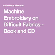 Machine Embroidery on Difficult Fabrics - Book and CD