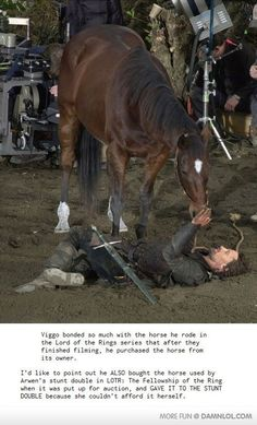 Viggo Mortensen bonded with his horse so   much while filming Lord of the Rings that he bought it himself from its owner.   :)