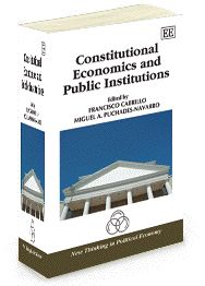 Constitutional Economics and Public Institutions - edited by Francisco Cabrillo and Miguel A. Puchades-Navarro - July 2013 (New Thinking in Political Economy series)
