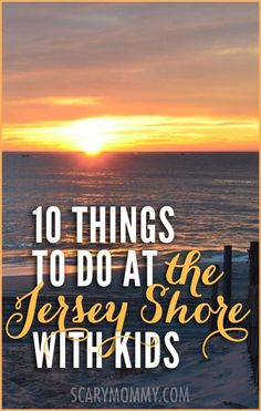 10 Things To Do At the Jersey Shore With Kids via Scary Mommy
