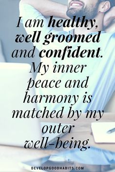 positive affirmations for self love - I am healthy, well groomed and confident. My inner peace and harmony is matched by my outer well-being.