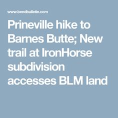 Prineville hike to Barnes Butte; New trail at IronHorse subdivision accesses BLM land