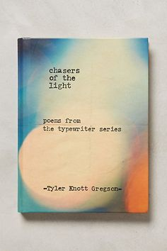 Chasers of the Light Tyler Knott Gregson #photos #poetry book