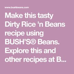 Make this tasty Dirty Rice 'n Beans recipe using BUSH'S® Beans. Explore this and other recipes at BushBeans.com!