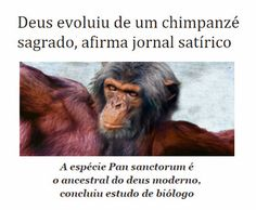 http://www.paulopes.com.br/2015/04/deus-evoluiu-de-um-chimpanze-sagrado-comprova-estudo.html
