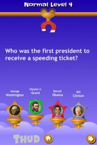 Thud! Presidents - Are you a lover of all things trivia? How about trivia questions involving politics and presidents? Then this app from developer Ball & Sprocket, LLC is for you!  This app combines various forms of tests such as puzzles and quizzes to see just how much you know. Not just a simple question and answer type of game; it's a formulation of tricky questions that you will need to figure out, or your carefully stack of answers will come crashing back to the starting point.