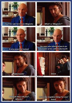Haha I can't help but laugh every time I watch this scene. Only cause the one liner is, this is the stupidest thing I ever heard. Only cuz I say it all the time! Ahaha I relate to wolverine