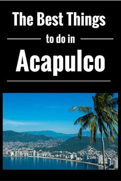 The best things to do in #Acapulco #Mexico #Travel