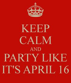 KEEP CALM AND PARTY LIKE IT'S APRIL 16 **tax season is finished**