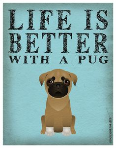 Life is Better with a Pug Art Print 11x14  by DogsIncorporated, $29.00