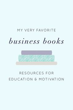 My Very Favorite Business Books: Resources for Education + Motivation | A list of books to read for inspiration in business, finance, and life.