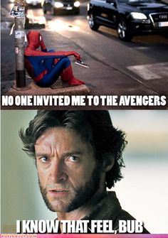 "Spider-Man, ""No One Invited Me to The Avengers!"" Wolverine, ""I Know That Feelin' Bub! ~ LOL! THIS! HAHA! XD"